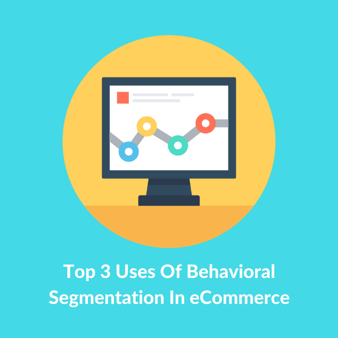 Trying to Improve Your Customers' Interaction With Your Online Store? Find Out How Behavioral Segmentation Marketing and Targeting Can Save You Months!