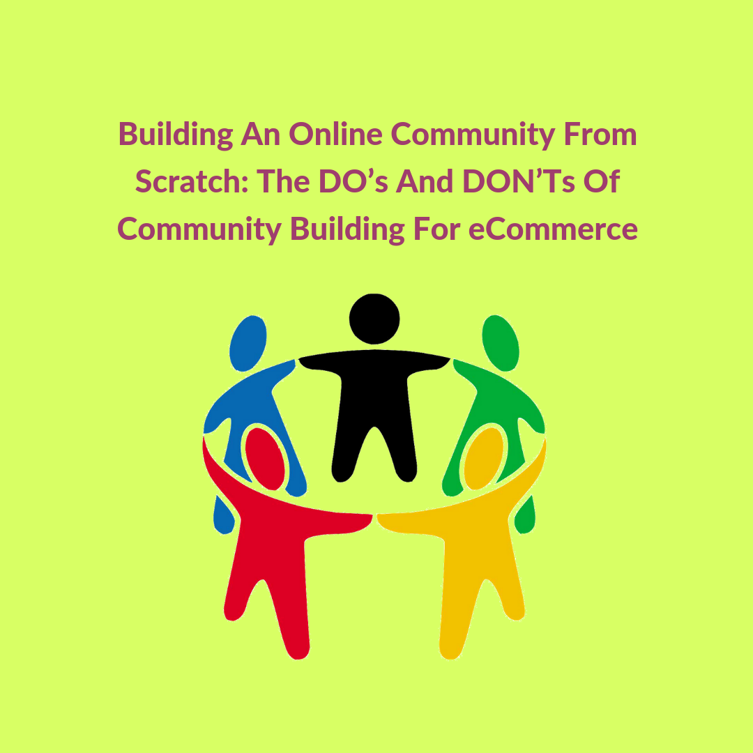 Building an online community from scratch may be tough at the very beginning but a digital community will surely bring in returns once it grows.