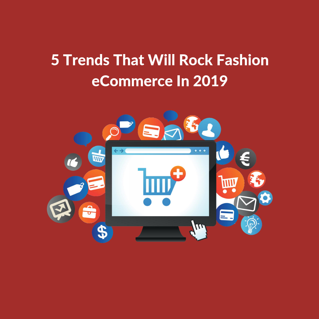 Fashion eCommerce trends in 2019 will primarily be fueled by consumer's desires and expectations. Their tastes will define the trends of the coming years.