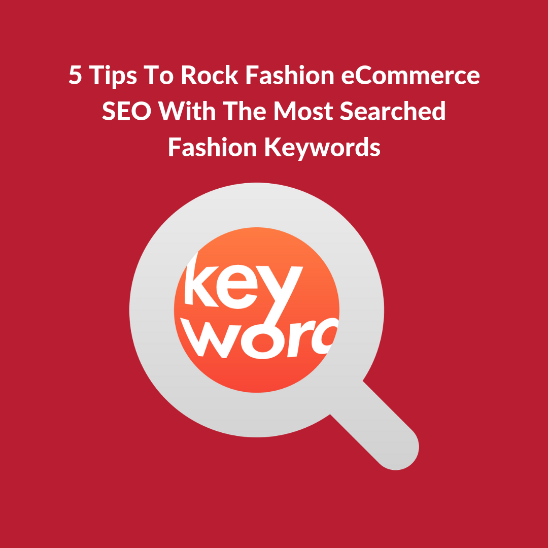 The effort you make with the most searched fashion keywords to improve your fashion eCommerce SEO will always pay off with higher sales.