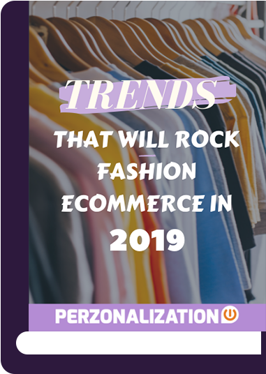 Fashion eCommerce trends in 2019 will primarily be fueled by consumer's desires and expectations. Their tastes will define the trends of the coming years. Check out this eBook to learn more!