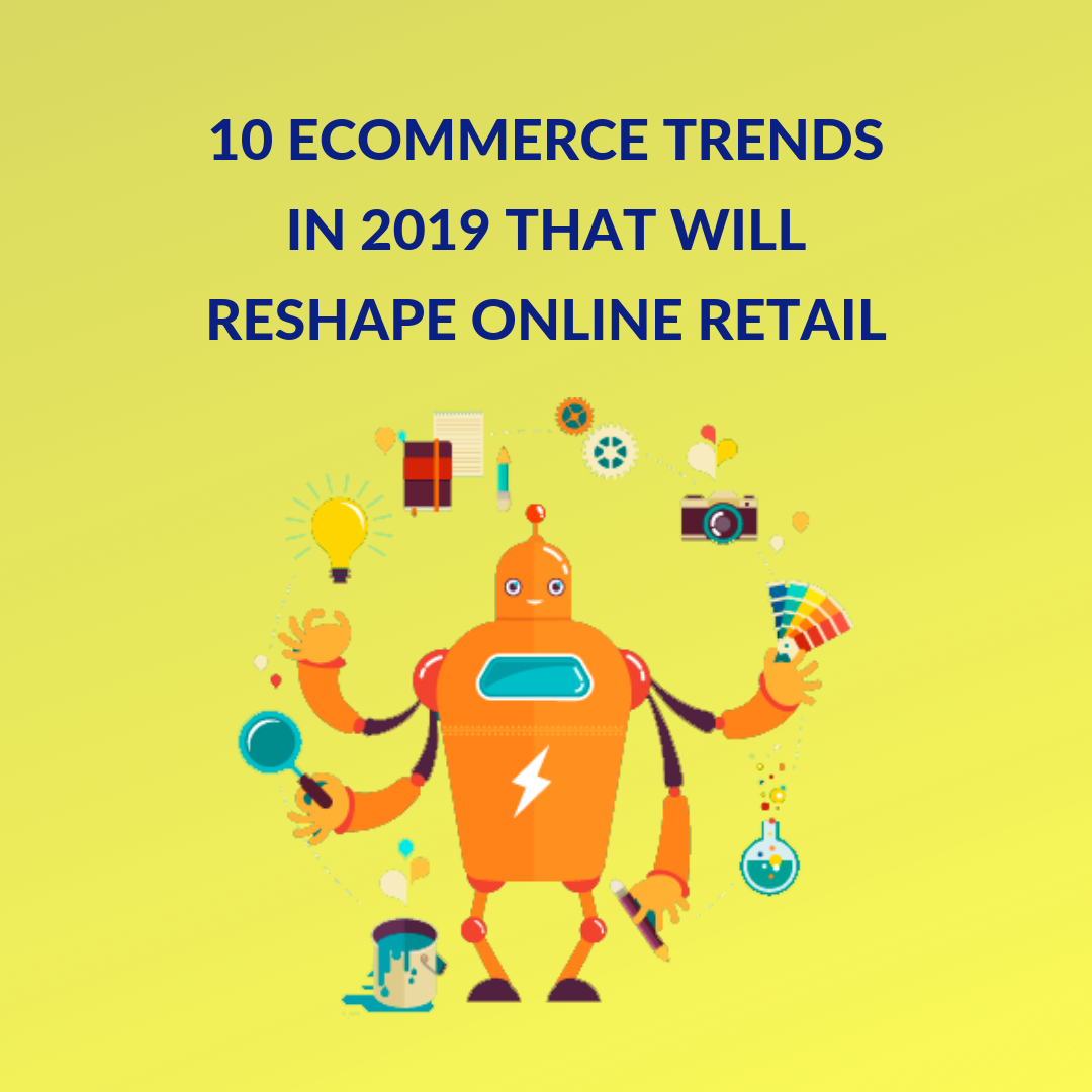 Digital transformations, phenomenal sales numbers and technological advancements are all defining and shaping eCommerce trends in 2019.