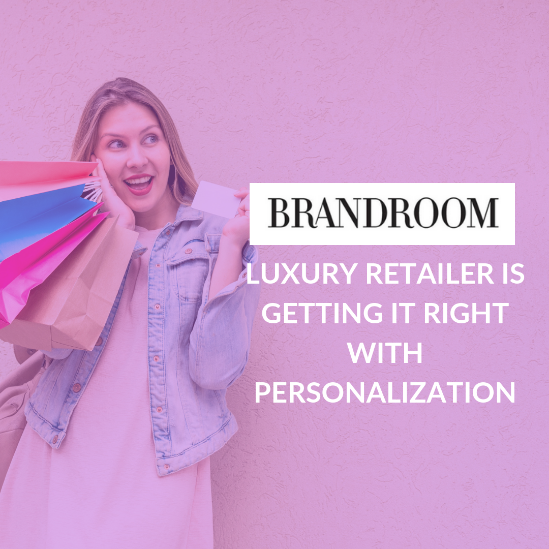 Learn how, luxury retailer BrandRoom is getting it right with personalization.