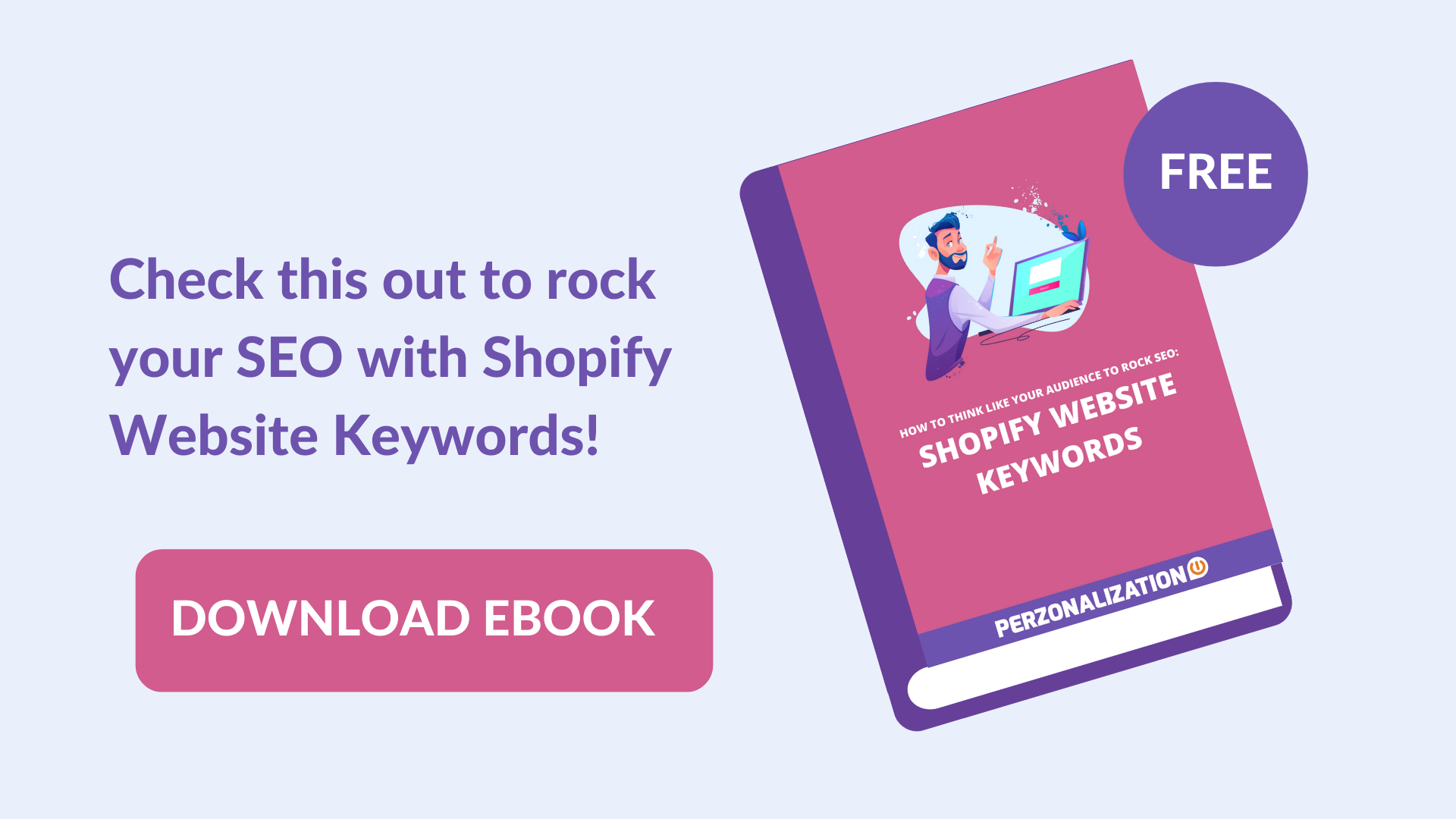 A successful selection of Shopify website keywords will not only get you increased traffic to your website but will also result in increased conversions. Discover more in this free eBook!
