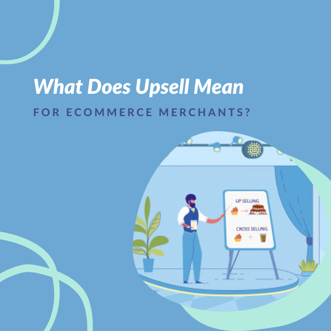 What Does Upsell Mean for eCommerce Merchants? With upselling, an online retailer can both increase average order value and revenues. Explore more!